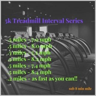 5k Treadmill Interval Series (sub 8 min mile)